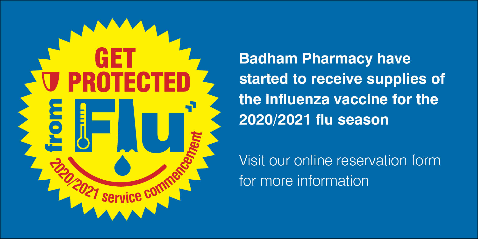 Badham Pharmacy have started to receive supplies of the influenza vaccine for the 2020/2021 flu season. Visit our online reservation form for more information